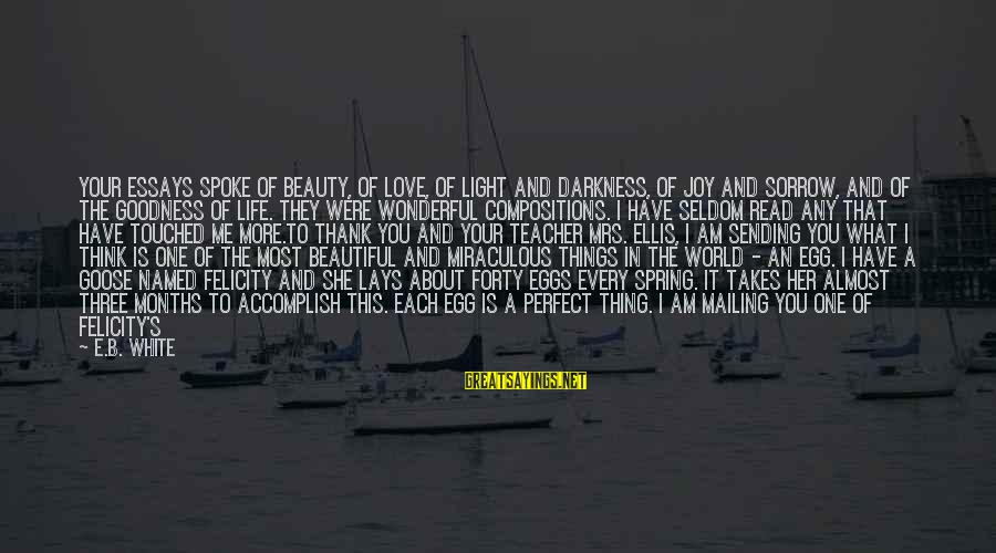 I Am Loving You Sayings By E.B. White: Your essays spoke of beauty, of love, of light and darkness, of joy and sorrow,