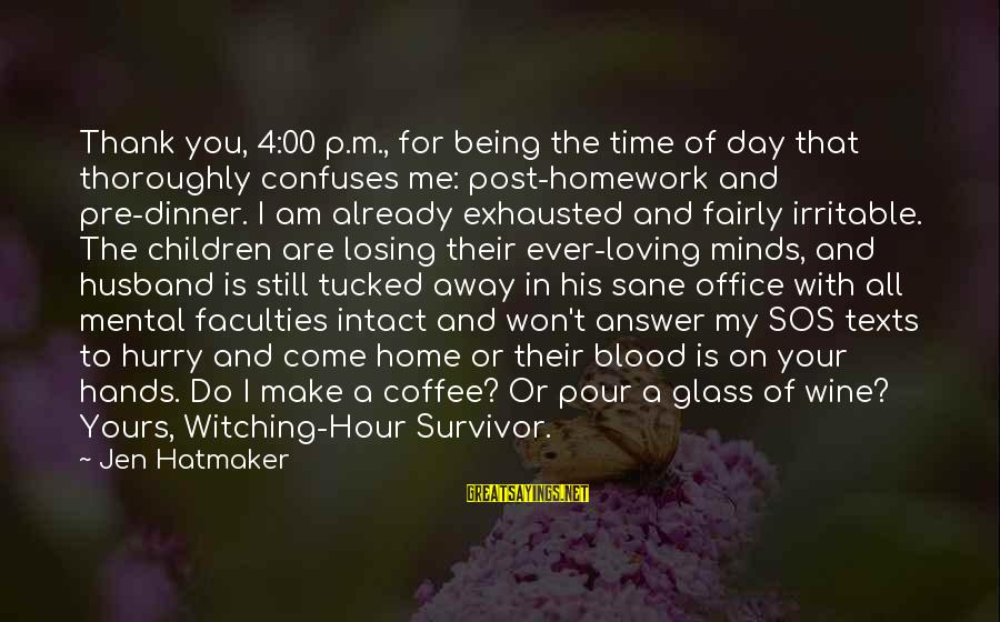 I Am Loving You Sayings By Jen Hatmaker: Thank you, 4:00 p.m., for being the time of day that thoroughly confuses me: post-homework