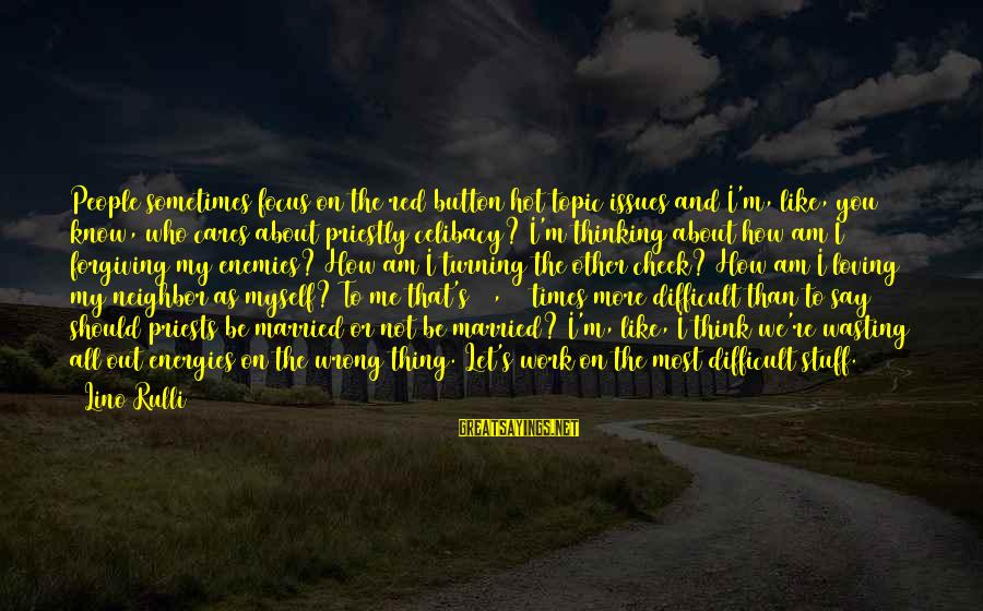 I Am Loving You Sayings By Lino Rulli: People sometimes focus on the red button hot topic issues and I'm, like, you know,
