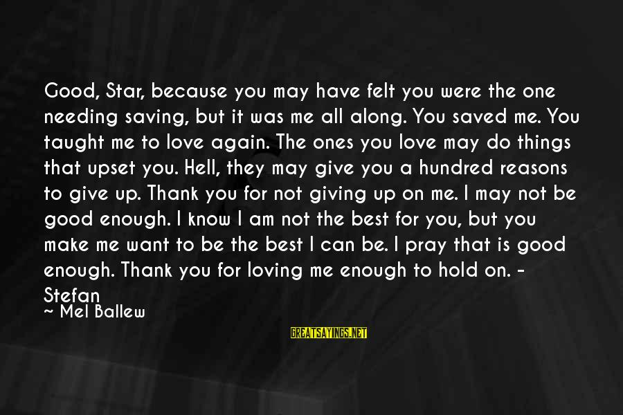 I Am Loving You Sayings By Mel Ballew: Good, Star, because you may have felt you were the one needing saving, but it