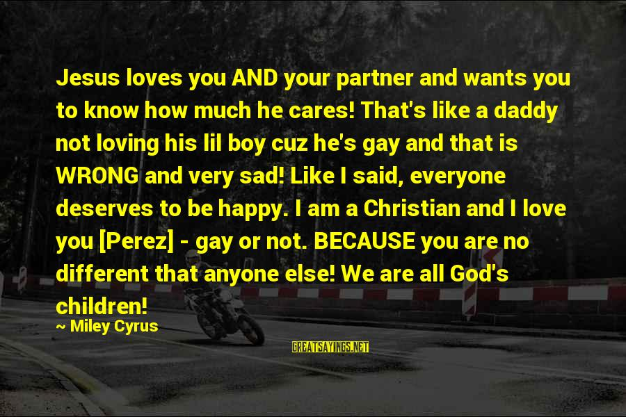 I Am Loving You Sayings By Miley Cyrus: Jesus loves you AND your partner and wants you to know how much he cares!