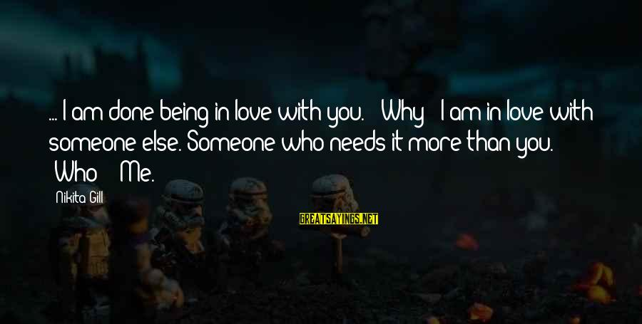 """I Am Loving You Sayings By Nikita Gill: ... I am done being in love with you."""" """"Why?""""""""I am in love with someone"""
