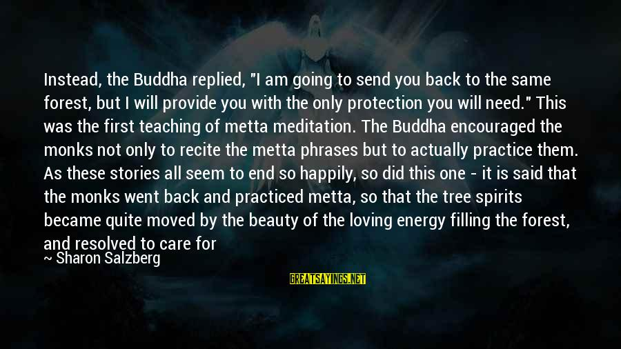 """I Am Loving You Sayings By Sharon Salzberg: Instead, the Buddha replied, """"I am going to send you back to the same forest,"""