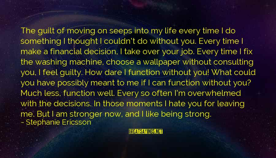 I Am Loving You Sayings By Stephanie Ericsson: The guilt of moving on seeps into my life every time I do something I
