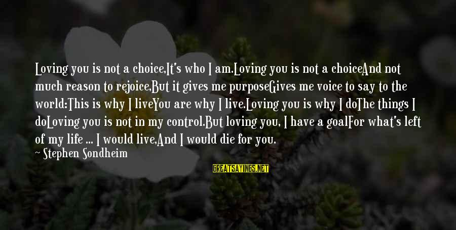 I Am Loving You Sayings By Stephen Sondheim: Loving you is not a choice,It's who I am.Loving you is not a choiceAnd not