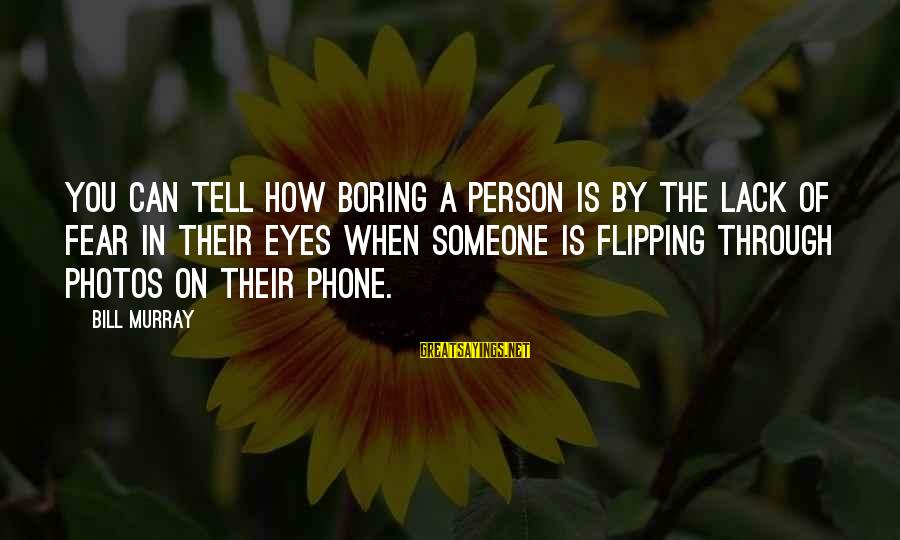 I Am Not A Boring Person Sayings By Bill Murray: You can tell how boring a person is by the lack of fear in their