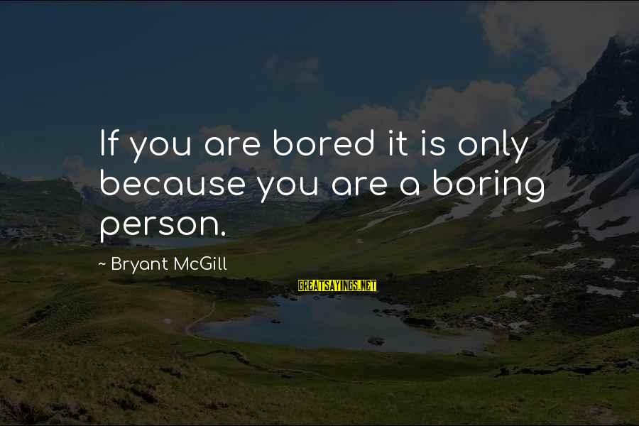 I Am Not A Boring Person Sayings By Bryant McGill: If you are bored it is only because you are a boring person.
