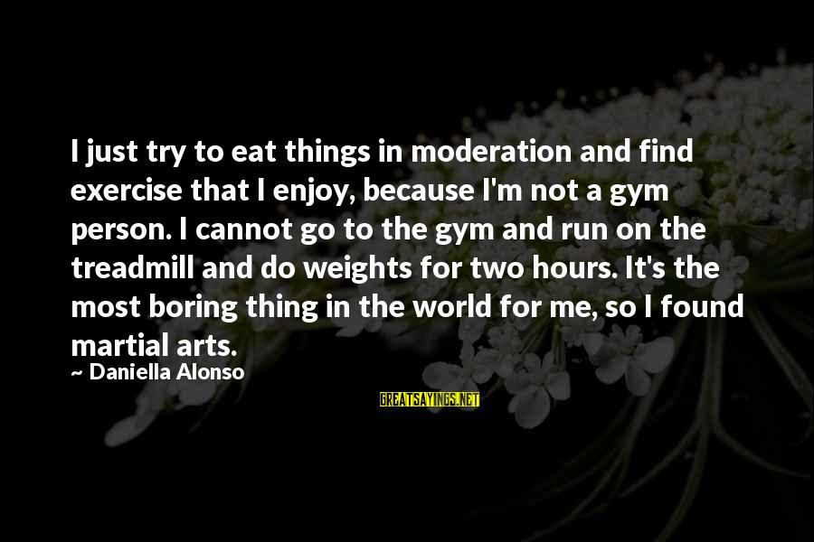I Am Not A Boring Person Sayings By Daniella Alonso: I just try to eat things in moderation and find exercise that I enjoy, because