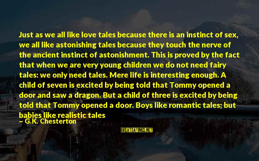 I Am Not A Boring Person Sayings By G.K. Chesterton: Just as we all like love tales because there is an instinct of sex, we