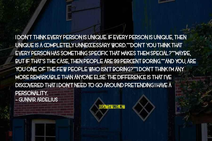 I Am Not A Boring Person Sayings By Gunnar Ardelius: I don't think every person is unique. If every person is unique, then unique is