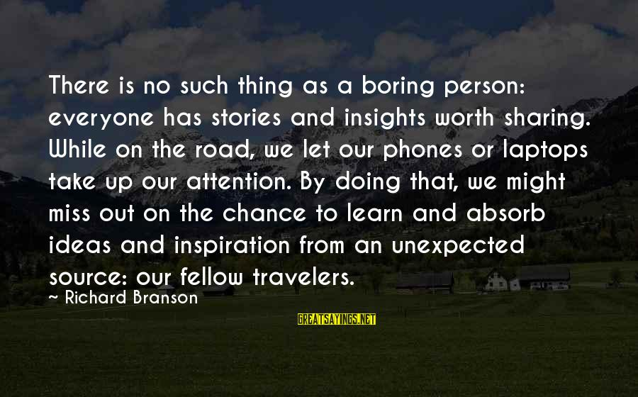 I Am Not A Boring Person Sayings By Richard Branson: There is no such thing as a boring person: everyone has stories and insights worth