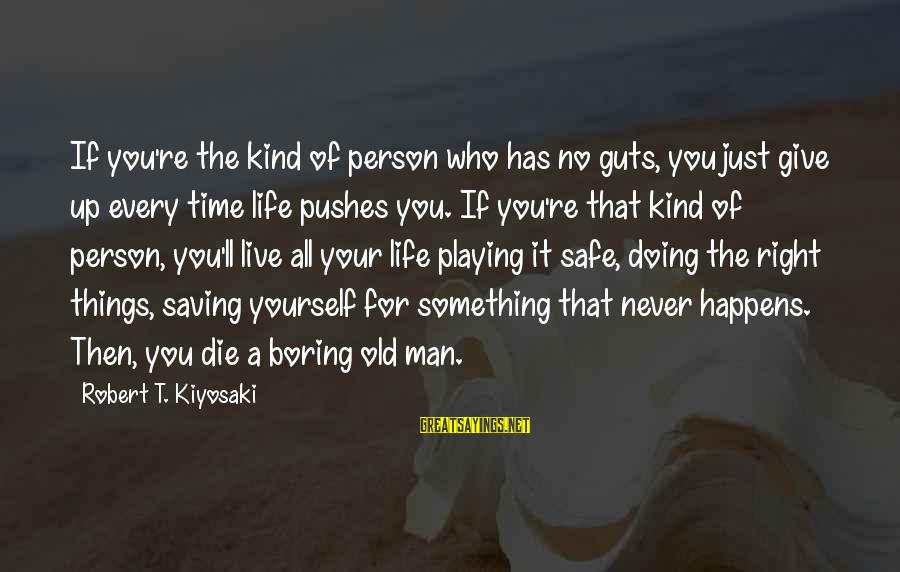 I Am Not A Boring Person Sayings By Robert T. Kiyosaki: If you're the kind of person who has no guts, you just give up every