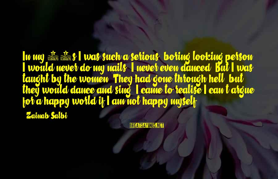 I Am Not A Boring Person Sayings By Zainab Salbi: In my 20s I was such a serious, boring-looking person. I would never do my