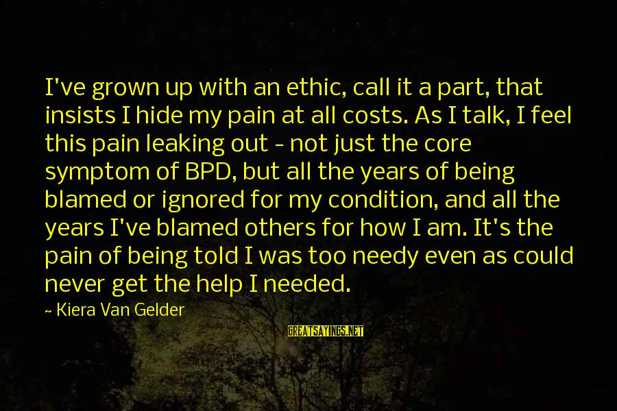I Am Not Needed Sayings By Kiera Van Gelder: I've grown up with an ethic, call it a part, that insists I hide my