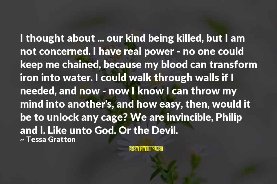 I Am Not Needed Sayings By Tessa Gratton: I thought about ... our kind being killed, but I am not concerned. I have