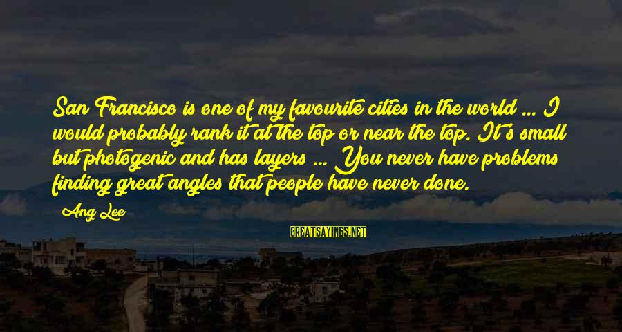 I Am Not Photogenic Sayings By Ang Lee: San Francisco is one of my favourite cities in the world ... I would probably