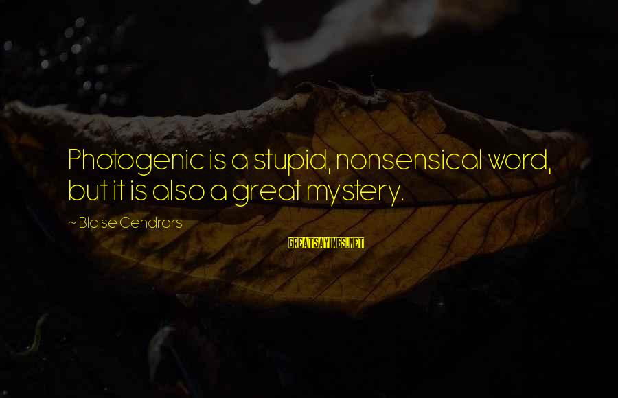 I Am Not Photogenic Sayings By Blaise Cendrars: Photogenic is a stupid, nonsensical word, but it is also a great mystery.