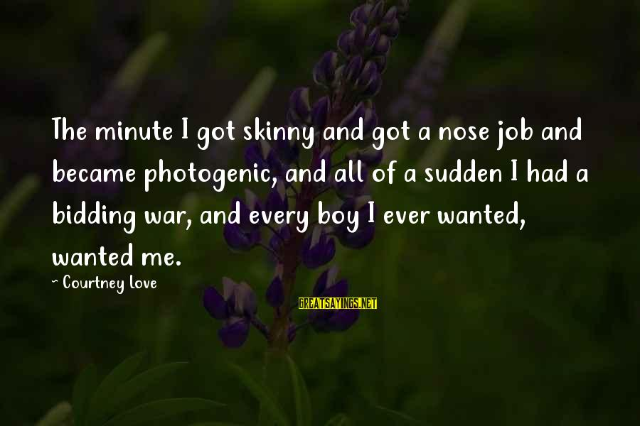 I Am Not Photogenic Sayings By Courtney Love: The minute I got skinny and got a nose job and became photogenic, and all