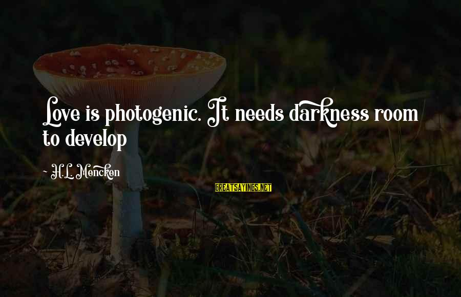 I Am Not Photogenic Sayings By H.L. Mencken: Love is photogenic. It needs darkness room to develop