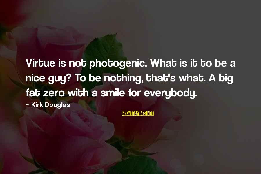 I Am Not Photogenic Sayings By Kirk Douglas: Virtue is not photogenic. What is it to be a nice guy? To be nothing,
