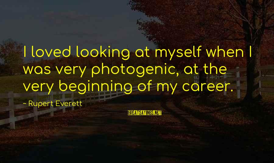 I Am Not Photogenic Sayings By Rupert Everett: I loved looking at myself when I was very photogenic, at the very beginning of