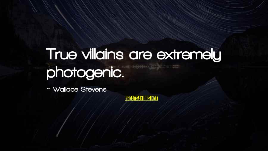 I Am Not Photogenic Sayings By Wallace Stevens: True villains are extremely photogenic.