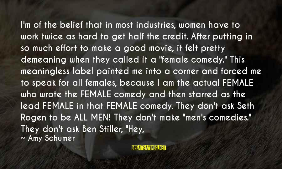 I Am Pretty Because Sayings By Amy Schumer: I'm of the belief that in most industries, women have to work twice as hard
