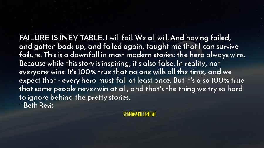 I Am Pretty Because Sayings By Beth Revis: FAILURE IS INEVITABLE. I will fail. We all will. And having failed, and gotten back