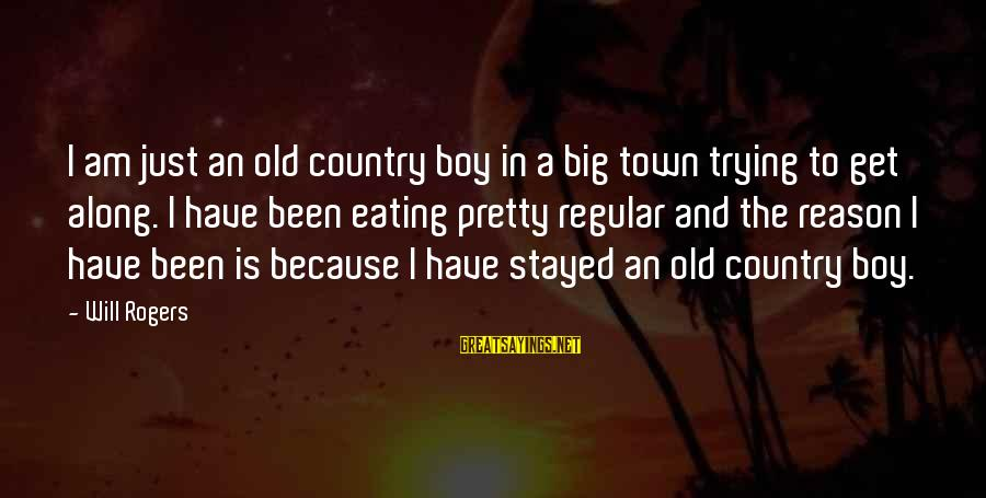 I Am Pretty Because Sayings By Will Rogers: I am just an old country boy in a big town trying to get along.