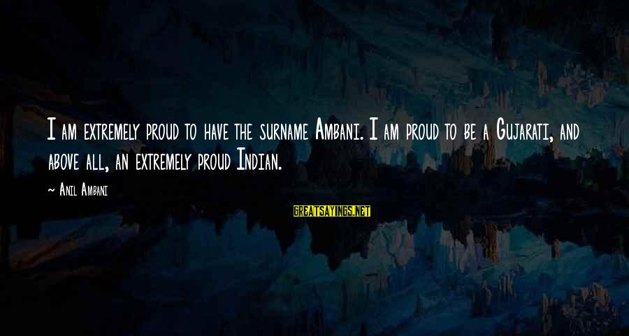 I Am Proud To Be An Indian Sayings By Anil Ambani: I am extremely proud to have the surname Ambani. I am proud to be a