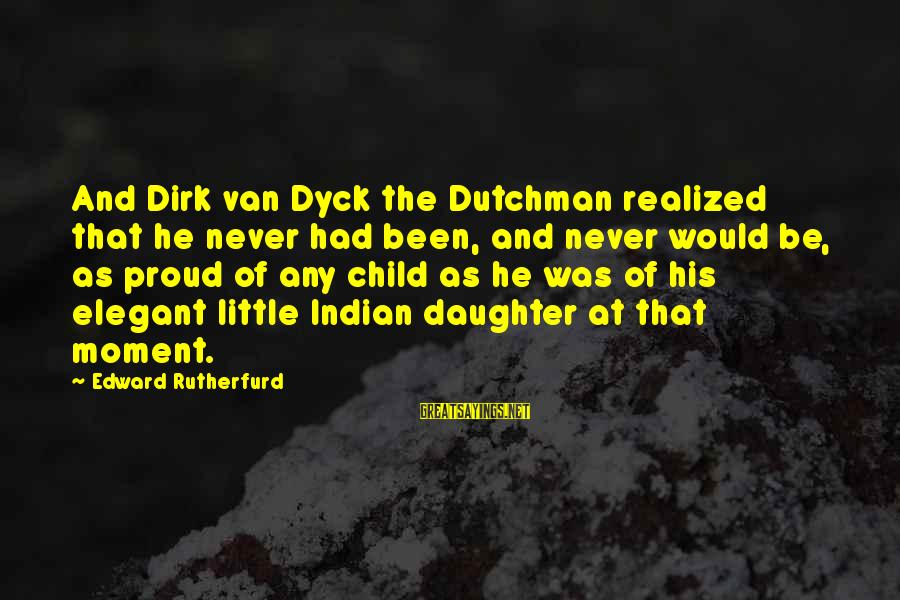 I Am Proud To Be An Indian Sayings By Edward Rutherfurd: And Dirk van Dyck the Dutchman realized that he never had been, and never would