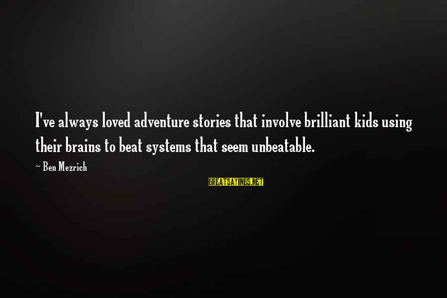 I Am Unbeatable Sayings By Ben Mezrich: I've always loved adventure stories that involve brilliant kids using their brains to beat systems