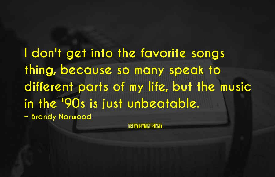 I Am Unbeatable Sayings By Brandy Norwood: I don't get into the favorite songs thing, because so many speak to different parts