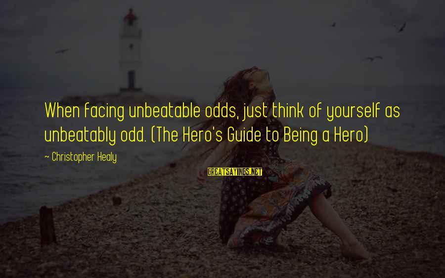 I Am Unbeatable Sayings By Christopher Healy: When facing unbeatable odds, just think of yourself as unbeatably odd. (The Hero's Guide to