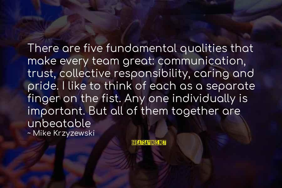 I Am Unbeatable Sayings By Mike Krzyzewski: There are five fundamental qualities that make every team great: communication, trust, collective responsibility, caring