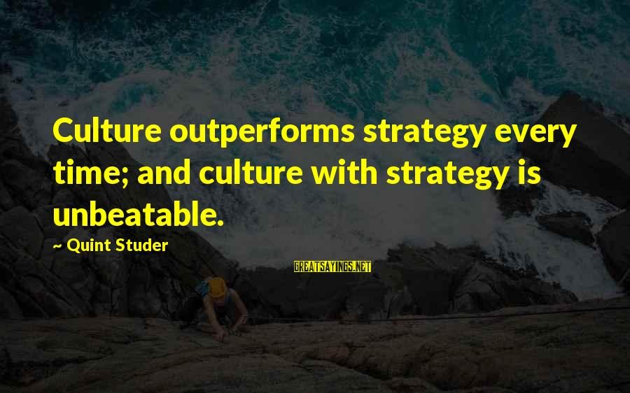 I Am Unbeatable Sayings By Quint Studer: Culture outperforms strategy every time; and culture with strategy is unbeatable.