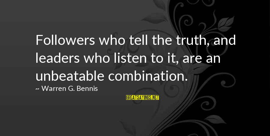 I Am Unbeatable Sayings By Warren G. Bennis: Followers who tell the truth, and leaders who listen to it, are an unbeatable combination.