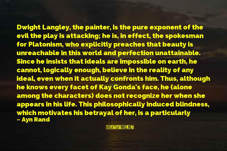 I Am Unreachable Sayings By Ayn Rand: Dwight Langley, the painter, is the pure exponent of the evil the play is attacking;