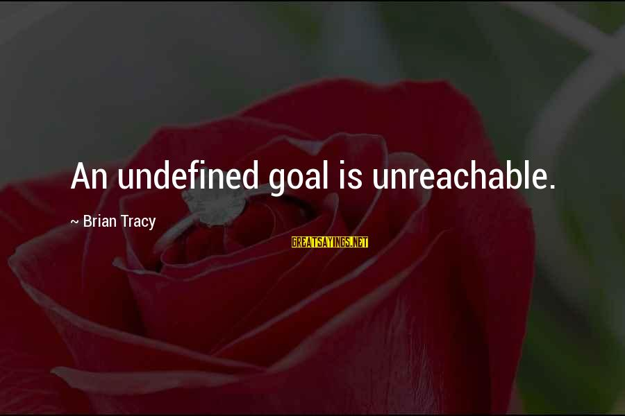 I Am Unreachable Sayings By Brian Tracy: An undefined goal is unreachable.