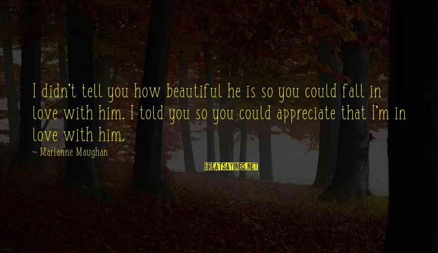 I Appreciate Your Friendship Sayings By Marianne Maughan: I didn't tell you how beautiful he is so you could fall in love with