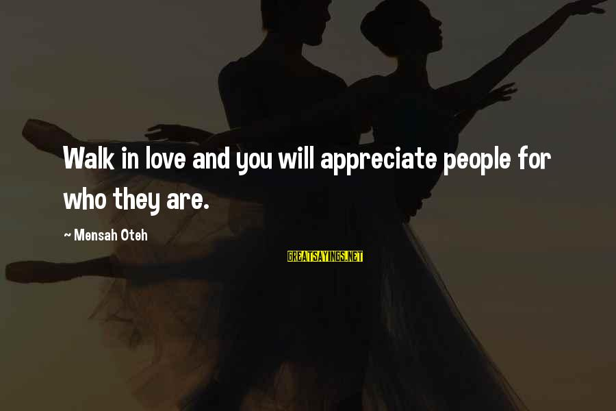 I Appreciate Your Friendship Sayings By Mensah Oteh: Walk in love and you will appreciate people for who they are.