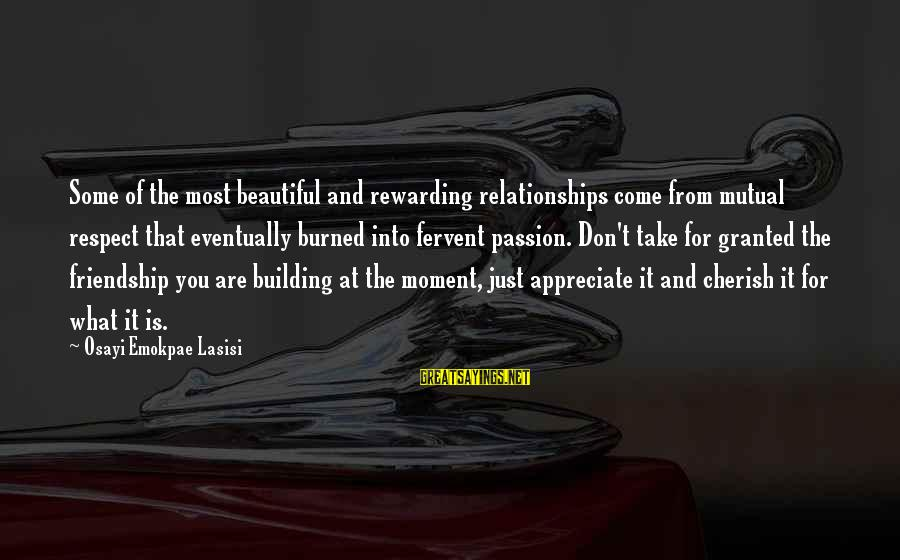 I Appreciate Your Friendship Sayings By Osayi Emokpae Lasisi: Some of the most beautiful and rewarding relationships come from mutual respect that eventually burned