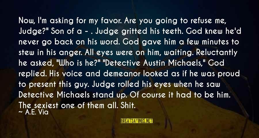 """I Asked God For You Sayings By A.E. Via: Now, I'm asking for my favor. Are you going to refuse me, Judge?"""" Son of"""