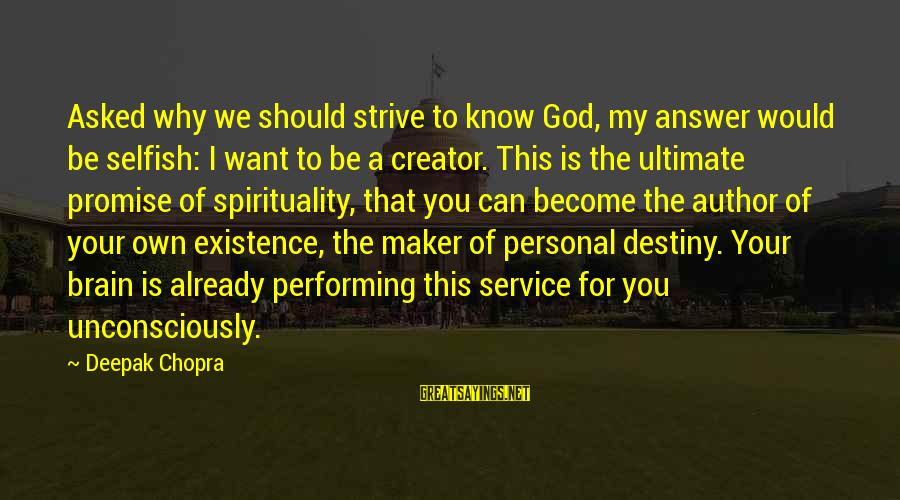 I Asked God For You Sayings By Deepak Chopra: Asked why we should strive to know God, my answer would be selfish: I want