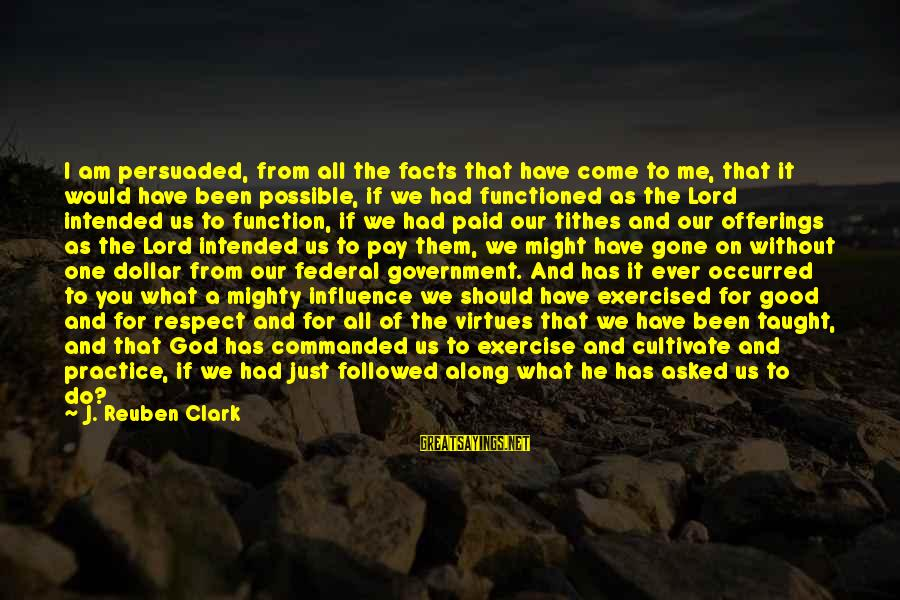 I Asked God For You Sayings By J. Reuben Clark: I am persuaded, from all the facts that have come to me, that it would