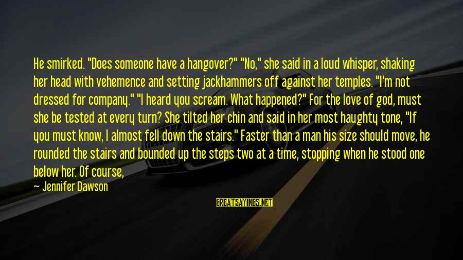 """I Asked God For You Sayings By Jennifer Dawson: He smirked. """"Does someone have a hangover?"""" """"No,"""" she said in a loud whisper, shaking"""