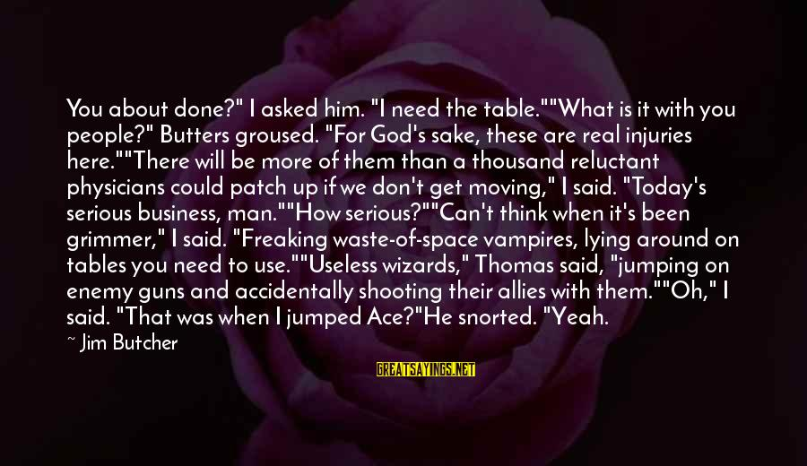 """I Asked God For You Sayings By Jim Butcher: You about done?"""" I asked him. """"I need the table.""""""""What is it with you people?"""""""