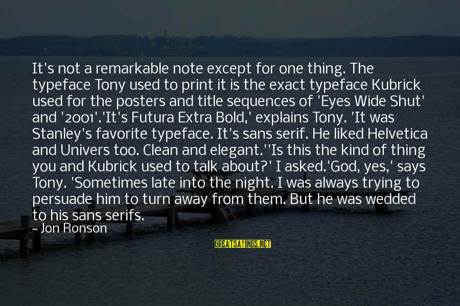 I Asked God For You Sayings By Jon Ronson: It's not a remarkable note except for one thing. The typeface Tony used to print