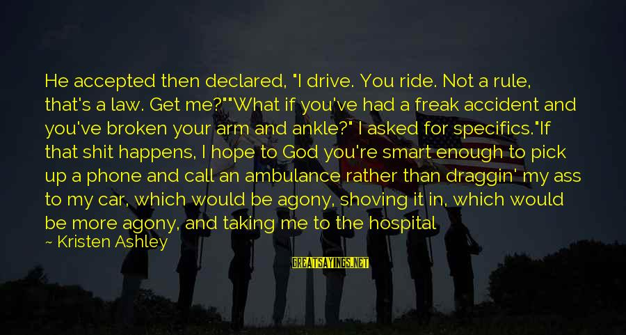 """I Asked God For You Sayings By Kristen Ashley: He accepted then declared, """"I drive. You ride. Not a rule, that's a law. Get"""