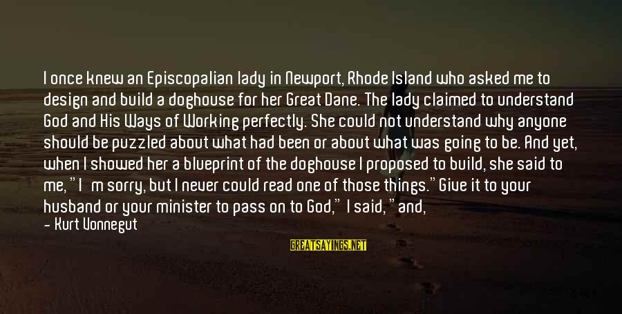 I Asked God For You Sayings By Kurt Vonnegut: I once knew an Episcopalian lady in Newport, Rhode Island who asked me to design